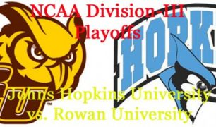 Division-III Playoffs: Johns Hopkins University vs. Rowan University