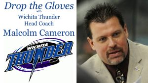 Drop the Gloves with Wichita Thunder Head Coach Malcolm Cameron