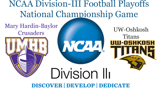 NCAA Division-III Football Championship: Mary Hardin-Baylor vs. UW-Oshkosh