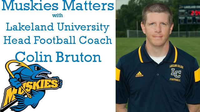 Muskies Matters with Lakeland University Head Football Coach Colin Bruton