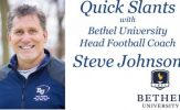 Quick Slants with Bethel University Head Football Coach Steve Johnson - Season 3