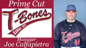 Prime Cut with Kansas City T-Bones Manager Joe Calfapietra - Season 2